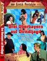 Drei Orbayern auf Dirndljagd - Erotik-Nostalgie