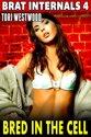 Bred In The Cell: Brat Internals 4 (Virgin Erotica First Time Erotica Breeding Erotica Pregnancy Erotica Age Gap Erotica)