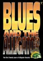 Blues And The Alligator: The First Twenty Years Of