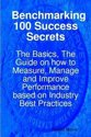 Benchmarking 100 Success Secrets - The Basics, The Guide on how to Measure, Manage and Improve Performance based on Industry Best Practices