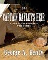 CAPTAIN BAYLEYS HEIR: A Tale Of The California Gold Fields